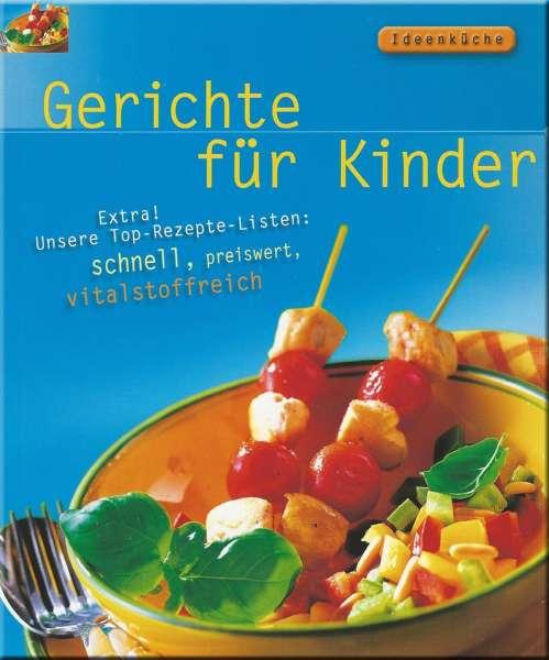 Ideenküche - Gerichte für Kinder - schnell, preiswert, vitalstoffreich