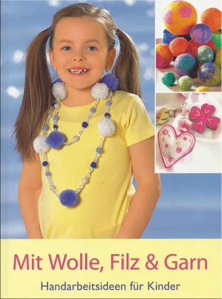 Mit Wolle, Filz & Garn - Handarbeitsideen für Kinder